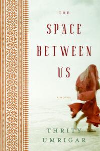Foto Cover di The Space Between Us, Ebook inglese di Thrity Umrigar, edito da HarperCollins