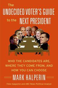 Foto Cover di The Undecided Voter's Guide to the Next President, Ebook inglese di Mark Halperin, edito da HarperCollins