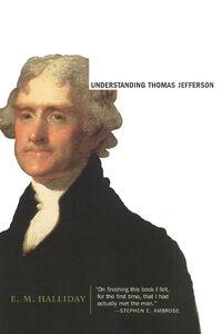 Foto Cover di Understanding Thomas Jefferson, Ebook inglese di E. M. Halliday, edito da HarperCollins