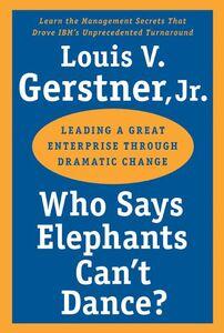 Foto Cover di Who Says Elephants Can't Dance?, Ebook inglese di Louis V. Gerstner, Jr., edito da HarperCollins