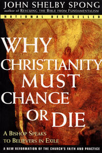 Foto Cover di Why Christianity Must Change or Die, Ebook inglese di John Shelby Spong, edito da HarperCollins