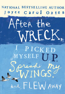 Foto Cover di After the Wreck, I Picked Myself Up, Spread My Wings, and Flew Away, Ebook inglese di Joyce Carol Oates, edito da HarperCollins