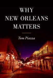 Foto Cover di Why New Orleans Matters, Ebook inglese di Tom Piazza, edito da HarperCollins