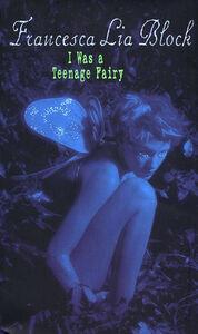 Foto Cover di I Was a Teenage Fairy, Ebook inglese di Francesca Lia Block, edito da HarperCollins