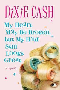 Foto Cover di My Heart May Be Broken, but My Hair Still Looks Great, Ebook inglese di Dixie Cash, edito da HarperCollins