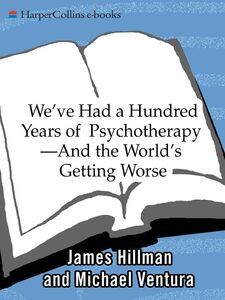 Foto Cover di We've Had a Hundred Years of Psychotherapy--And the World's Getting Worse, Ebook inglese di James Hillman, edito da HarperCollins