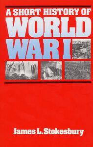 Foto Cover di A Short History of World War I, Ebook inglese di James L. Stokesbury, edito da HarperCollins