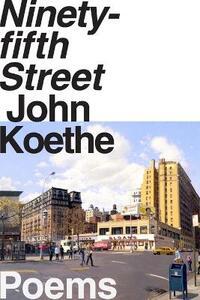 Ninety-Fifth Street: Poems - John Koethe - cover