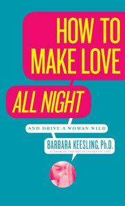 Foto Cover di How to Make Love All Night, Ebook inglese di Barbara Keesling, PhD, edito da HarperCollins