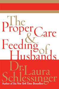 Foto Cover di The Proper Care and Feeding of Husbands, Ebook inglese di Dr. Laura Schlessinger, edito da HarperCollins