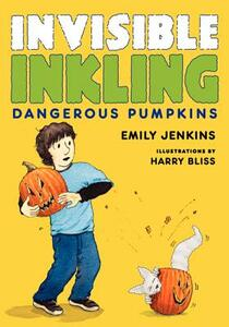 Invisible Inkling: Dangerous Pumpkins - Emily Jenkins - cover