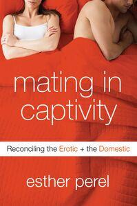 Foto Cover di Mating in Captivity, Ebook inglese di Esther Perel, edito da HarperCollins