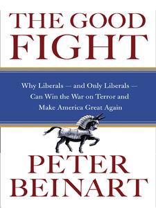 Foto Cover di The Good Fight, Ebook inglese di Peter Beinart, edito da HarperCollins