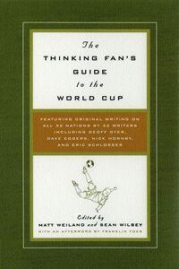 Foto Cover di The Thinking Fan's Guide to the World Cup, Ebook inglese di Matt Weiland,Sean Wilsey, edito da HarperCollins