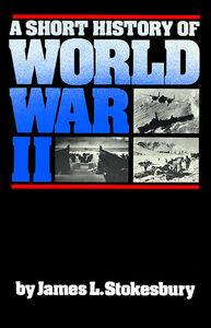 Foto Cover di A Short History of World War II, Ebook inglese di James L. Stokesbury, edito da HarperCollins