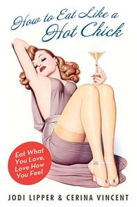 Foto Cover di How to Eat Like a Hot Chick, Ebook inglese di Jodi Lipper,Cerina Vincent, edito da HarperCollins