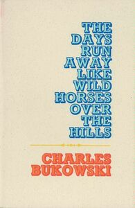Foto Cover di The Days Run Away Like Wild Horses, Ebook inglese di Charles Bukowski, edito da HarperCollins