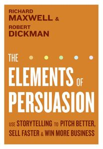 Foto Cover di The Elements of Persuasion, Ebook inglese di Robert Dickman,Richard Maxwell, edito da HarperCollins