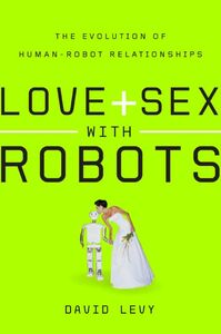 Foto Cover di Love and Sex with Robots, Ebook inglese di David Levy, edito da HarperCollins