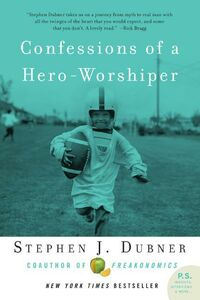 Foto Cover di Confessions of a Hero-Worshiper, Ebook inglese di Stephen J. Dubner, edito da HarperCollins