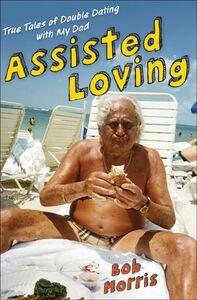 Foto Cover di Assisted Loving, Ebook inglese di Bob Morris, edito da HarperCollins