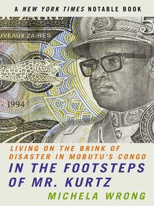 Foto Cover di In the Footsteps of Mr. Kurtz, Ebook inglese di Michela Wrong, edito da HarperCollins