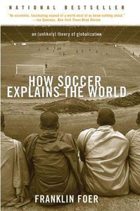Foto Cover di How Soccer Explains the World, Ebook inglese di Franklin Foer, edito da HarperCollins