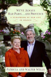Foto Cover di We've Always Had Paris...and Provence, Ebook inglese di Patricia Wells,Walter Wells, edito da HarperCollins