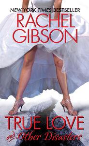 Foto Cover di True Love and Other Disasters, Ebook inglese di Rachel Gibson, edito da HarperCollins