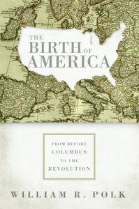 Foto Cover di The Birth of America, Ebook inglese di William R. Polk, edito da HarperCollins