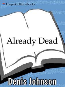 Foto Cover di Already Dead, Ebook inglese di Denis Johnson, edito da HarperCollins