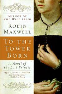 Foto Cover di To the Tower Born, Ebook inglese di Robin Maxwell, edito da HarperCollins