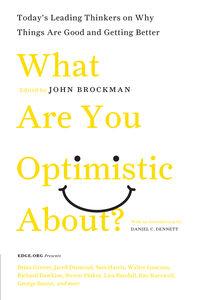 Foto Cover di What Are You Optimistic About?, Ebook inglese di Mr. John Brockman, edito da HarperCollins