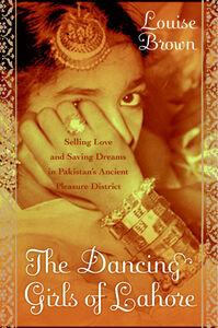 Foto Cover di The Dancing Girls of Lahore, Ebook inglese di Louise Brown, edito da HarperCollins