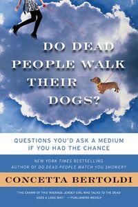 Foto Cover di Do Dead People Walk Their Dogs?, Ebook inglese di Concetta Bertoldi, edito da HarperCollins