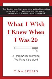 Foto Cover di What I Wish I Knew When I Was 20, Ebook inglese di Tina Seelig, edito da HarperCollins