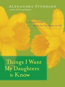 Foto Cover di Things I Want My Daughters to Know, Ebook inglese di Alexandra Stoddard, edito da HarperCollins