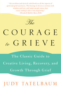 Foto Cover di The Courage to Grieve, Ebook inglese di Judy Tatelbaum, edito da HarperCollins
