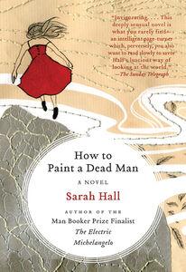 Foto Cover di How to Paint a Dead Man, Ebook inglese di Sarah Hall, edito da HarperCollins