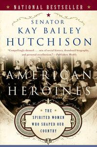 Foto Cover di American Heroines, Ebook inglese di Kay Bailey Hutchison, edito da HarperCollins