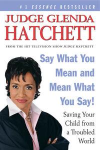 Foto Cover di Say What You Mean and Mean What You Say!, Ebook inglese di Judge Glenda Hatchett,Daniel Paisner, edito da HarperCollins