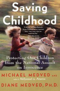 Foto Cover di Saving Childhood, Ebook inglese di Diane Medved,Michael Medved, edito da HarperCollins