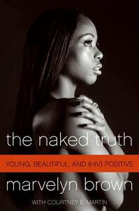 Foto Cover di The Naked Truth, Ebook inglese di Marvelyn Brown,Courtney Martin, edito da HarperCollins