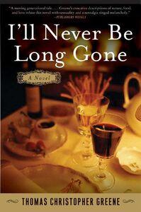 Foto Cover di I'll Never Be Long Gone, Ebook inglese di Thomas Christopher Greene, edito da HarperCollins