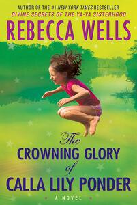 Foto Cover di The Crowning Glory of Calla Lily Ponder, Ebook inglese di Rebecca Wells, edito da HarperCollins