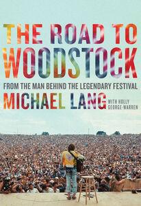 Foto Cover di The Road to Woodstock, Ebook inglese di Michael Lang, edito da HarperCollins