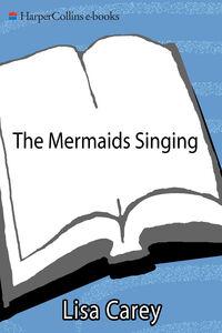 Foto Cover di The Mermaids Singing, Ebook inglese di Lisa Carey, edito da HarperCollins