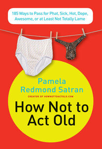 Foto Cover di How Not to Act Old, Ebook inglese di Pamela Redmond Satran, edito da HarperCollins