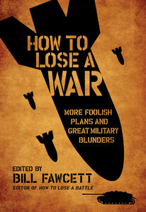 Foto Cover di How to Lose a War, Ebook inglese di Bill Fawcett, edito da HarperCollins