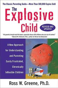 The Explosive Child: A New Approach for Understanding and Parenting Easily Frustrated, Chronically Inflexible Children - Ross W. Greene - cover